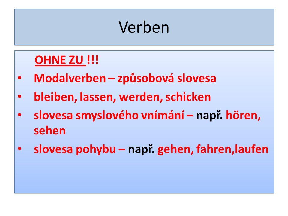 Verben OHNE ZU !!! Modalverben – způsobová slovesa bleiben, lassen, werden, schicken slovesa smyslového vnímání – např. hören, sehen slovesa pohybu –