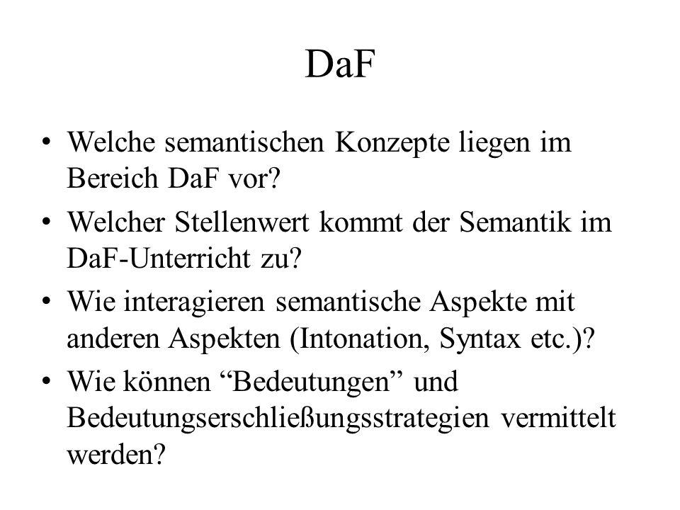 DaF Welche semantischen Konzepte liegen im Bereich DaF vor? Welcher Stellenwert kommt der Semantik im DaF-Unterricht zu? Wie interagieren semantische