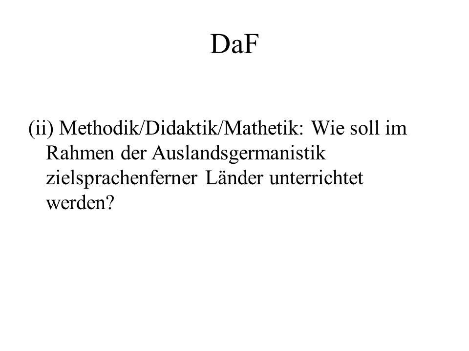 DaF (ii) Methodik/Didaktik/Mathetik: Wie soll im Rahmen der Auslandsgermanistik zielsprachenferner Länder unterrichtet werden?