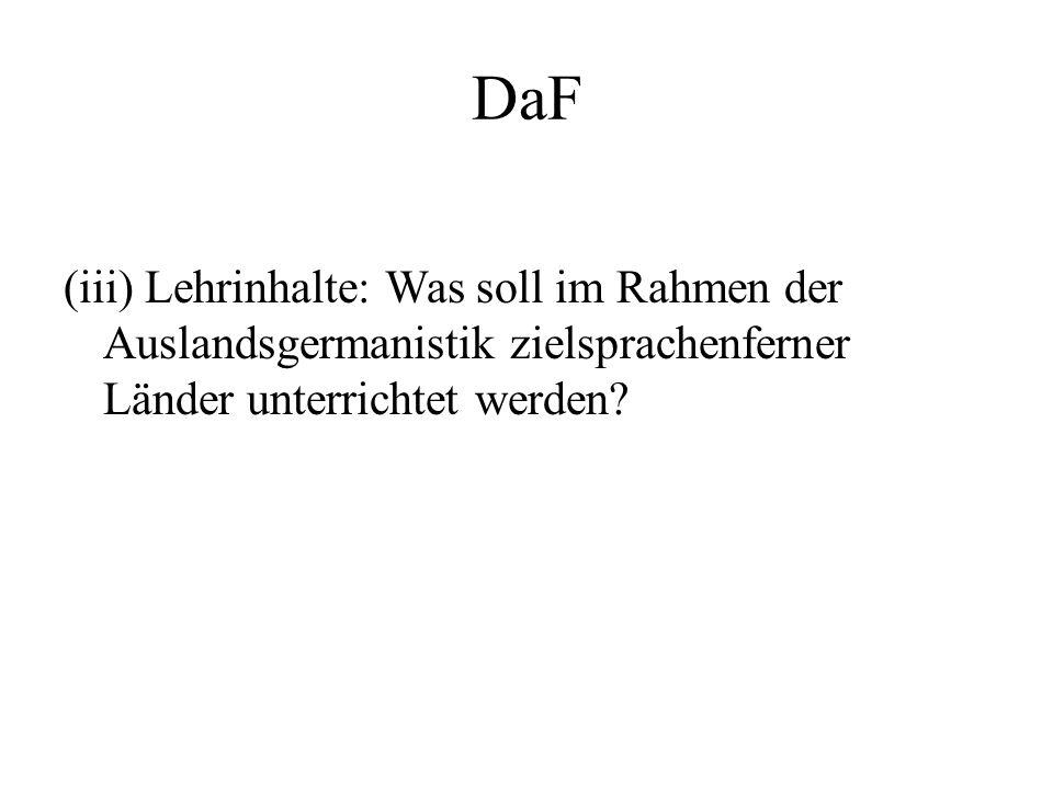 DaF (iii) Lehrinhalte: Was soll im Rahmen der Auslandsgermanistik zielsprachenferner Länder unterrichtet werden?