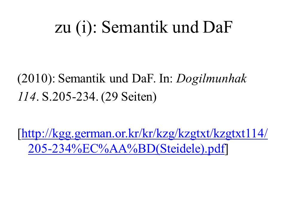 zu (i): Semantik und DaF (2010): Semantik und DaF. In: Dogilmunhak 114. S.205-234. (29 Seiten) [http://kgg.german.or.kr/kr/kzg/kzgtxt/kzgtxt114/ 205-2