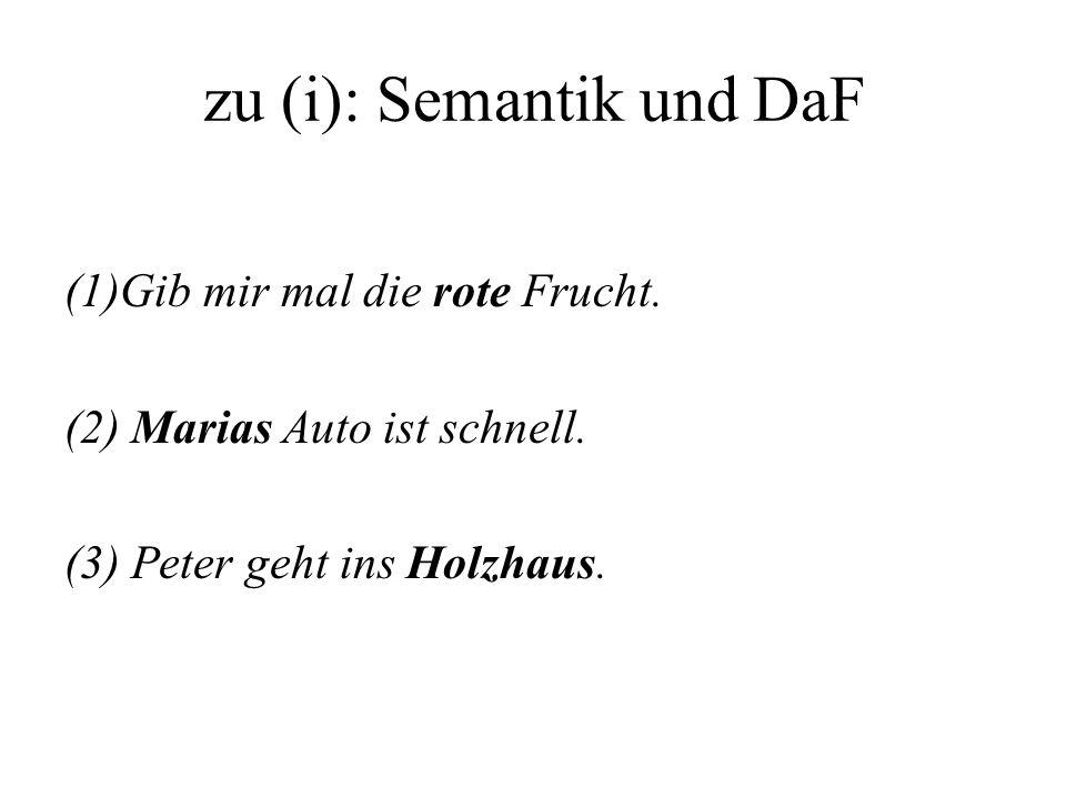 zu (i): Semantik und DaF (1)Gib mir mal die rote Frucht. (2) Marias Auto ist schnell. (3) Peter geht ins Holzhaus.