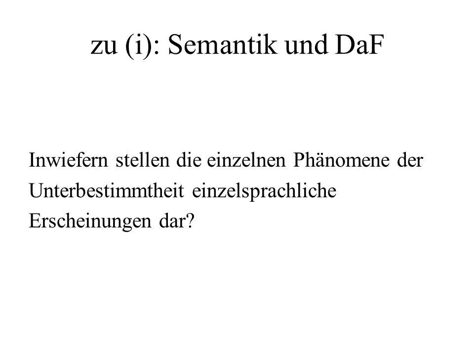 zu (i): Semantik und DaF Inwiefern stellen die einzelnen Phänomene der Unterbestimmtheit einzelsprachliche Erscheinungen dar?