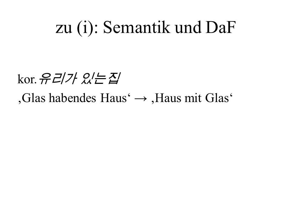 zu (i): Semantik und DaF kor. Glas habendes Haus Haus mit Glas