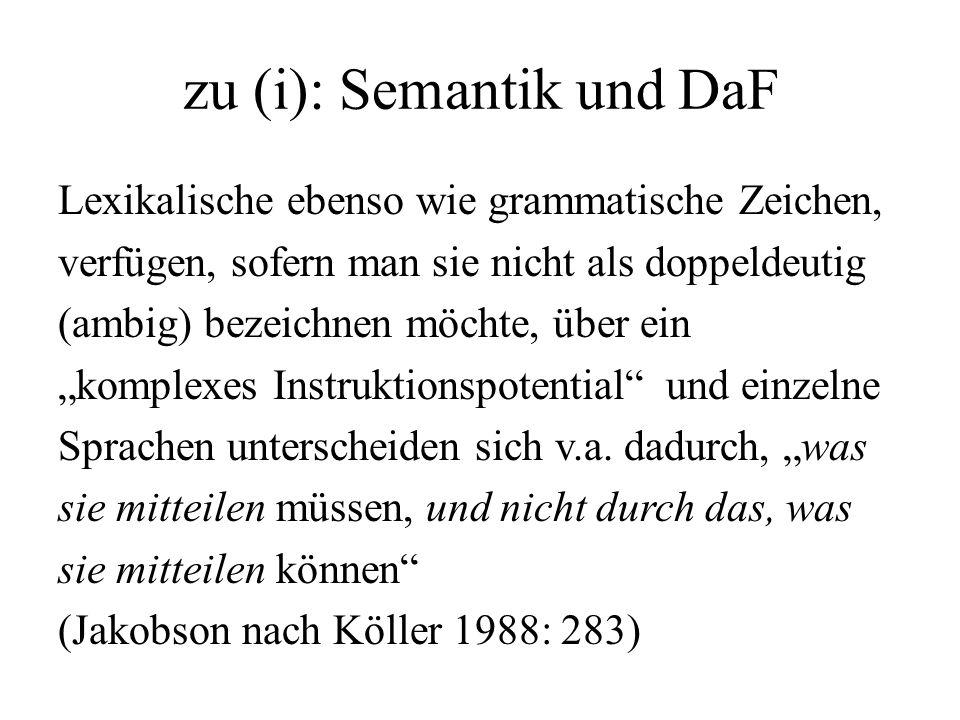 zu (i): Semantik und DaF Lexikalische ebenso wie grammatische Zeichen, verfügen, sofern man sie nicht als doppeldeutig (ambig) bezeichnen möchte, über