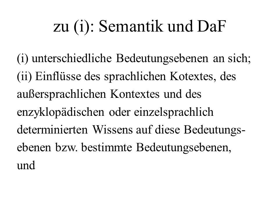 zu (i): Semantik und DaF (i) unterschiedliche Bedeutungsebenen an sich; (ii) Einflüsse des sprachlichen Kotextes, des außersprachlichen Kontextes und