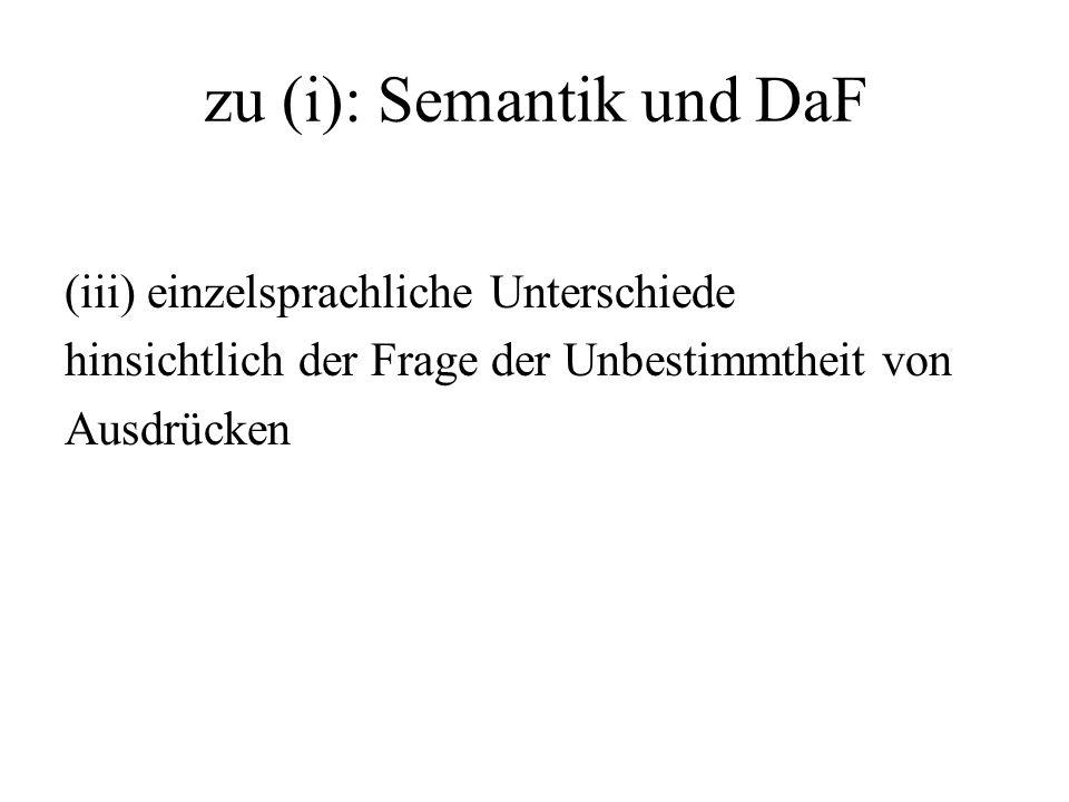 zu (i): Semantik und DaF (iii) einzelsprachliche Unterschiede hinsichtlich der Frage der Unbestimmtheit von Ausdrücken