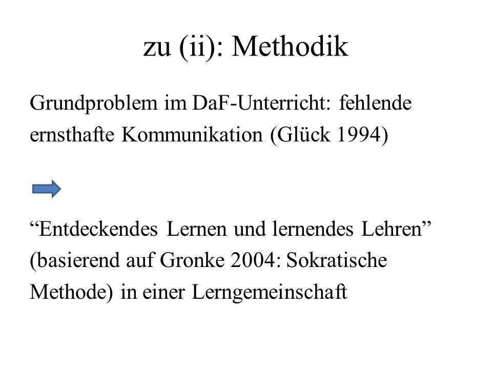 zu (ii): Methodik Grundproblem im DaF-Unterricht: fehlende ernsthafte Kommunikation (Glück 1994) Entdeckendes Lernen und lernendes Lehren (basierend a