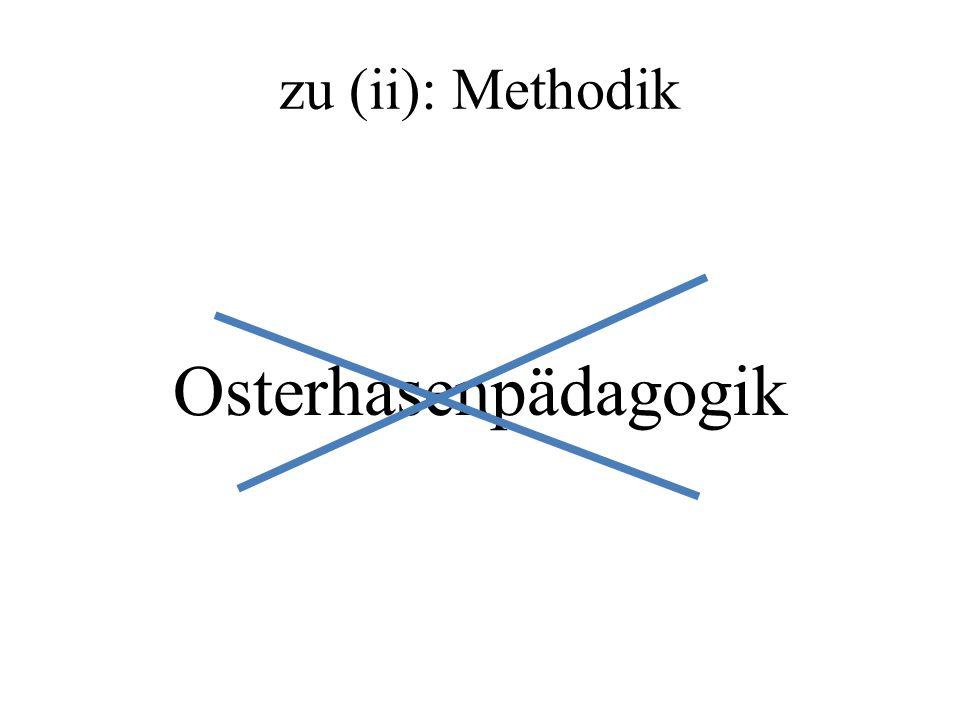 zu (ii): Methodik Osterhasenpädagogik