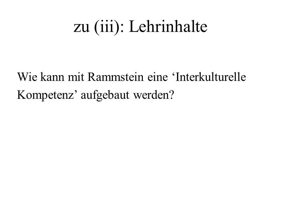 zu (iii): Lehrinhalte Wie kann mit Rammstein eine Interkulturelle Kompetenz aufgebaut werden?