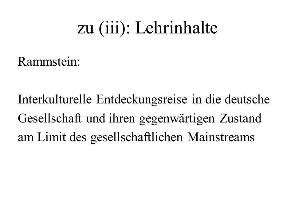 zu (iii): Lehrinhalte Rammstein: Interkulturelle Entdeckungsreise in die deutsche Gesellschaft und ihren gegenwärtigen Zustand am Limit des gesellscha