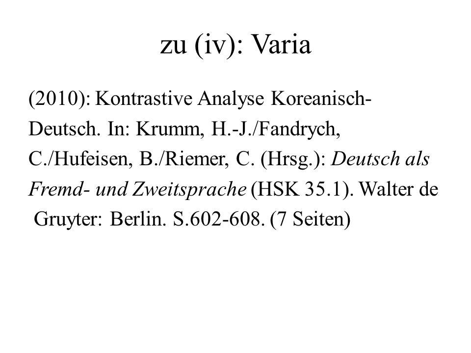 zu (iv): Varia (2010): Kontrastive Analyse Koreanisch- Deutsch. In: Krumm, H.-J./Fandrych, C./Hufeisen, B./Riemer, C. (Hrsg.): Deutsch als Fremd- und