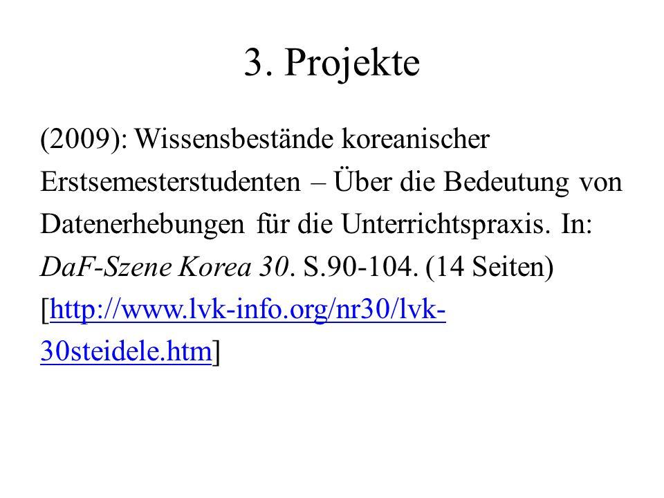 3. Projekte (2009): Wissensbestände koreanischer Erstsemesterstudenten – Über die Bedeutung von Datenerhebungen für die Unterrichtspraxis. In: DaF-Sze