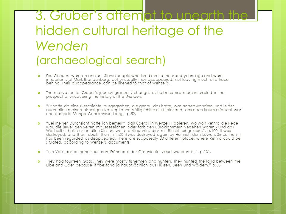 3. Grubers attempt to unearth the hidden cultural heritage of the Wenden (archaeological search) Die Wenden were an ancient Slavic people who lived ov