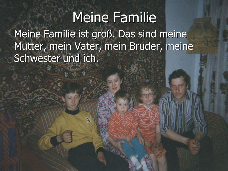 Meine Familie Meine Familie ist groß. Das sind meine Mutter, mein Vater, mein Bruder, meine Schwester und ich.