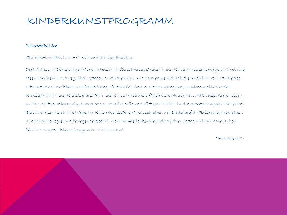 KINDERKUNSTPROGRAMM Bewegte Bilder Ein kreativer Remix mit 1 Inka und X Ingredienzien Die Welt ist in Bewegung geraten - Menschen überschreiten Grenze