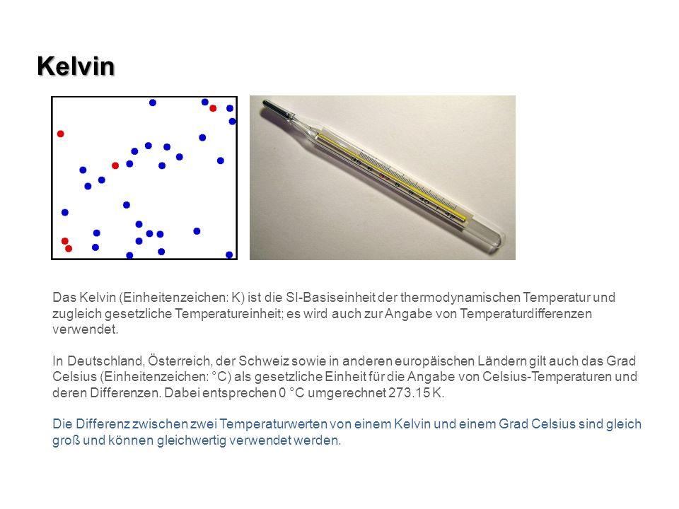 Kelvin Das Kelvin (Einheitenzeichen: K) ist die SI-Basiseinheit der thermodynamischen Temperatur und zugleich gesetzliche Temperatureinheit; es wird a