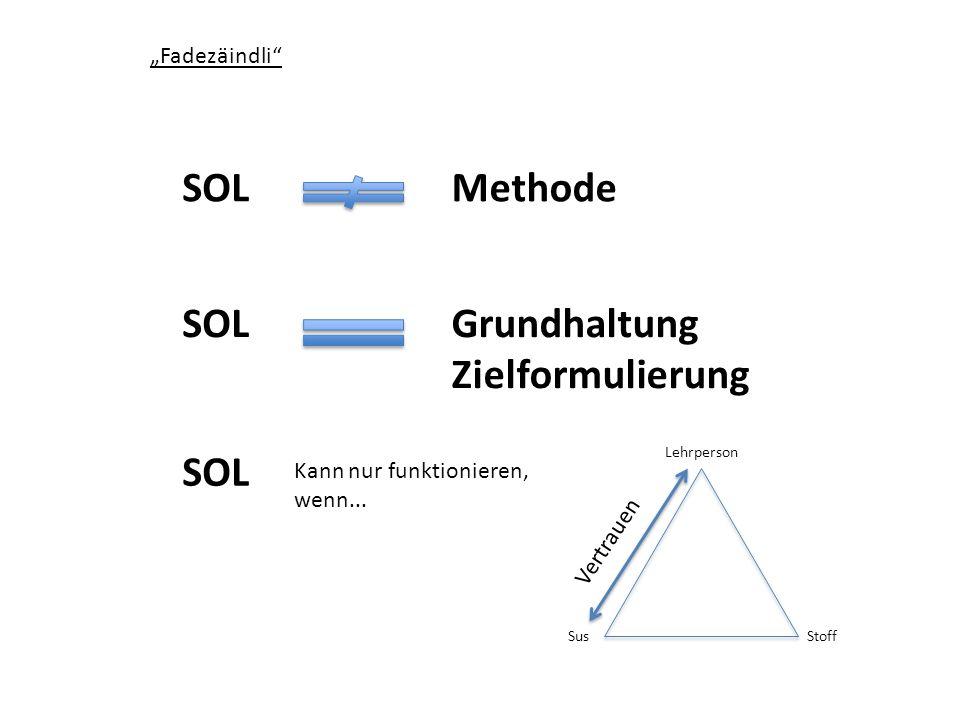 Fadezäindli SOLMethode SOLGrundhaltung Zielformulierung SOL Kann nur funktionieren, wenn... Lehrperson SusStoff Vertrauen