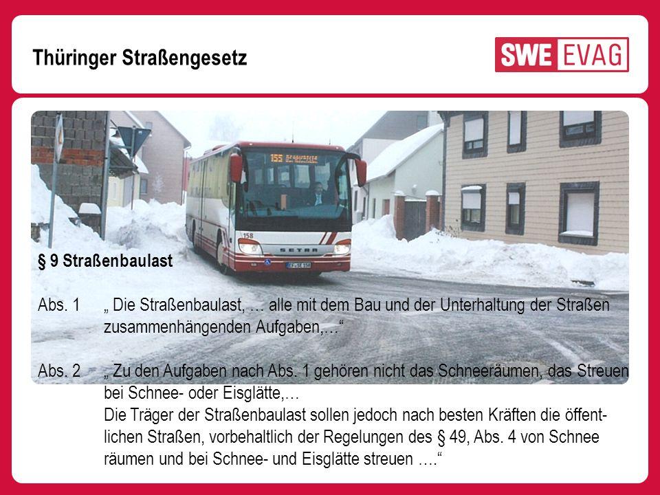 Thüringer Straßengesetz § 9 Straßenbaulast Abs. 1 Die Straßenbaulast, … alle mit dem Bau und der Unterhaltung der Straßen zusammenhängenden Aufgaben,…