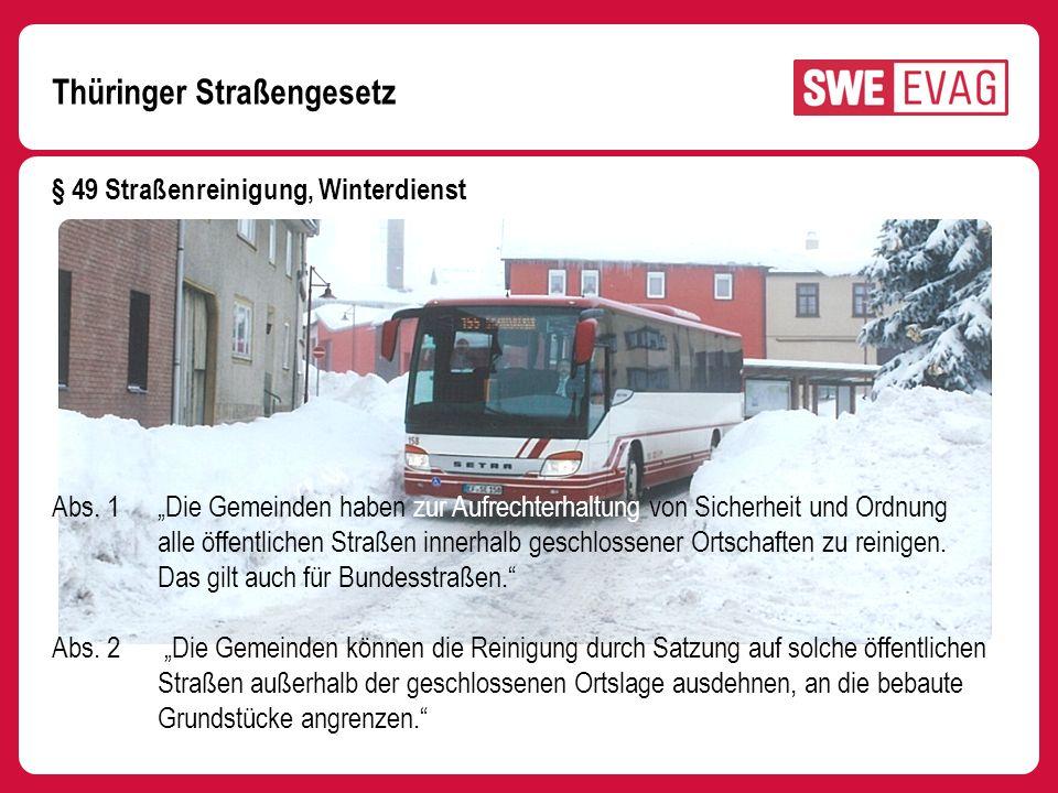 Thüringer Straßengesetz § 49 Straßenreinigung, Winterdienst Abs. 1 Die Gemeinden haben zur Aufrechterhaltung von Sicherheit und Ordnung alle öffentlic