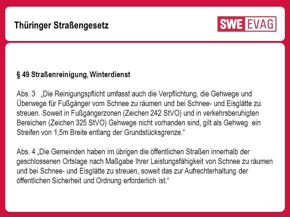 Thüringer Straßengesetz § 49 Straßenreinigung, Winterdienst Abs. 3 Die Reinigungspflicht umfasst auch die Verpflichtung, die Gehwege und Überwege für