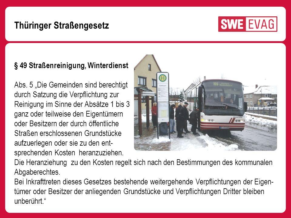 Thüringer Straßengesetz § 49 Straßenreinigung, Winterdienst Abs. 5 Die Gemeinden sind berechtigt durch Satzung die Verpflichtung zur Reinigung im Sinn