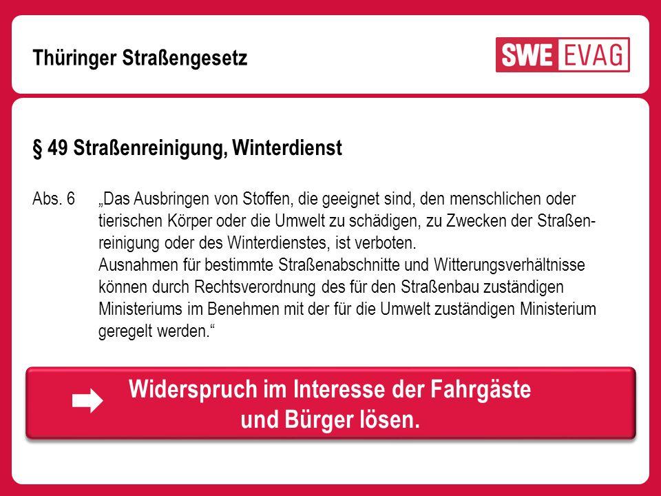 Thüringer Straßengesetz § 49 Straßenreinigung, Winterdienst Abs. 6 Das Ausbringen von Stoffen, die geeignet sind, den menschlichen oder tierischen Kör