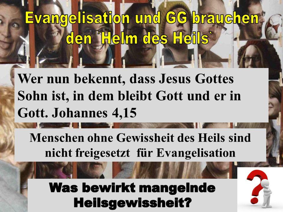 Menschen ohne Gewissheit des Heils sind nicht freigesetzt für Evangelisation Wer nun bekennt, dass Jesus Gottes Sohn ist, in dem bleibt Gott und er in Gott.