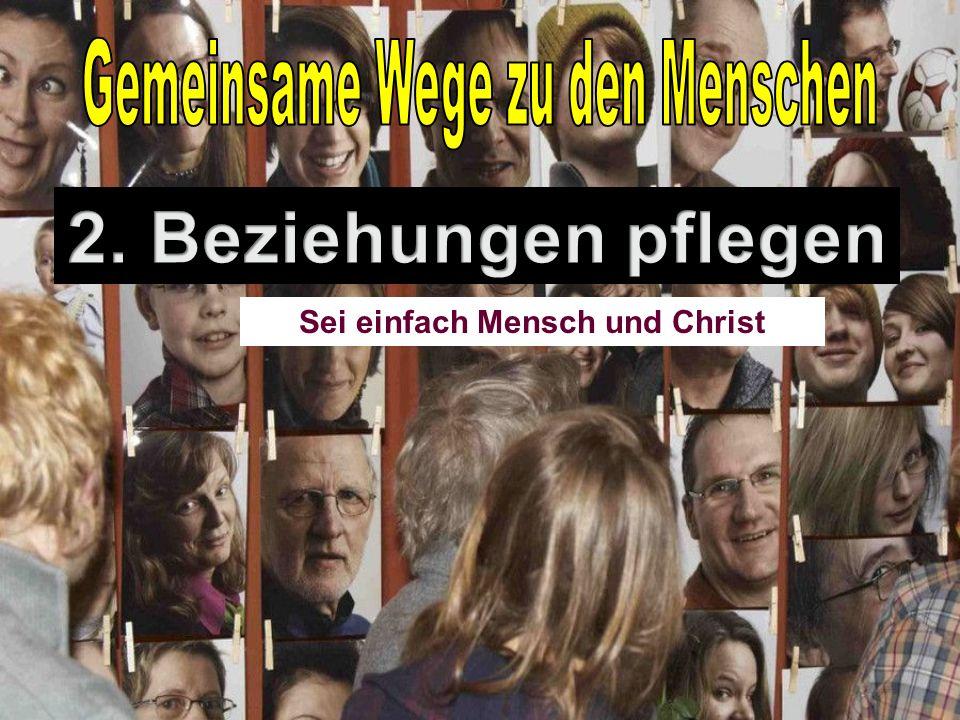 Sei einfach Mensch und Christ