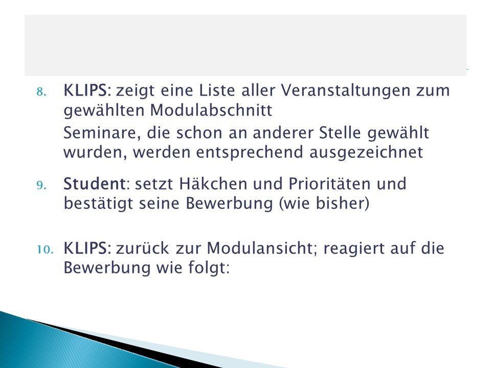 8. KLIPS: zeigt eine Liste aller Veranstaltungen zum gewählten Modulabschnitt Seminare, die schon an anderer Stelle gewählt wurden, werden entsprechen