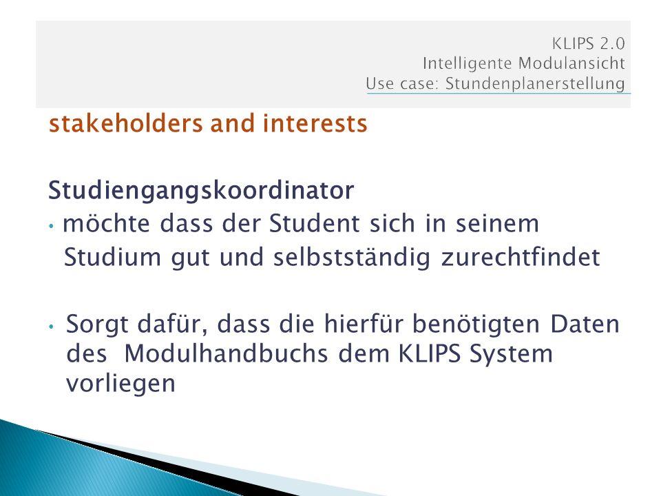 stakeholders and interests Dozent bietet Veranstaltungen an und stellt sie im entsprechenden Modul bei KLIPS zur Belegung bereit Universtät zu Köln will dass Studenten und Dozenten zusammenfinden und stellt hierfür KLIPS bereit