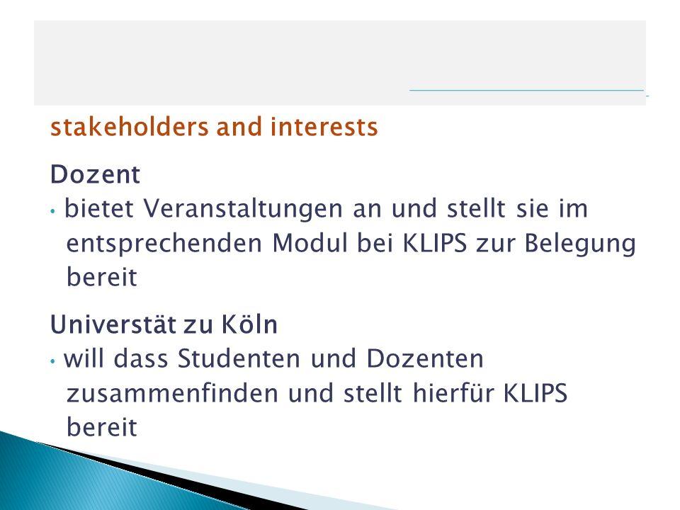 stakeholders and interests Dozent bietet Veranstaltungen an und stellt sie im entsprechenden Modul bei KLIPS zur Belegung bereit Universtät zu Köln wi