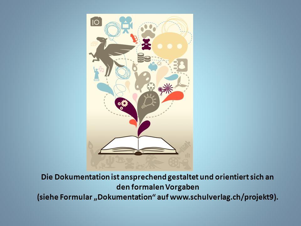 Die Dokumentation ist ansprechend gestaltet und orientiert sich an den formalen Vorgaben (siehe Formular Dokumentation auf www.schulverlag.ch/projekt9