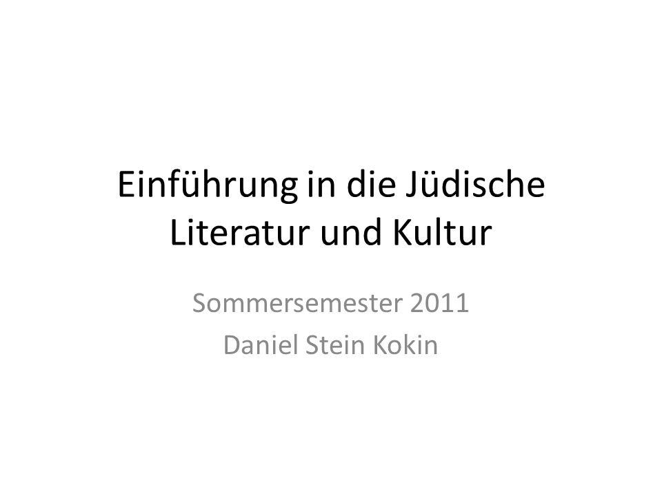 Einführung in die Jüdische Literatur und Kultur Sommersemester 2011 Daniel Stein Kokin
