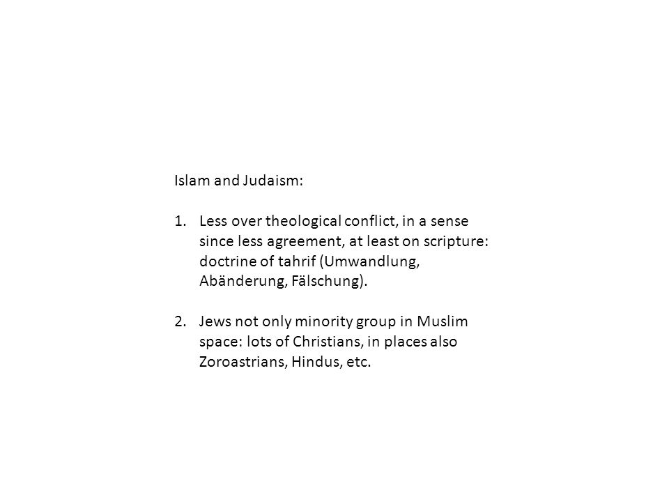 Islam and Judaism: 1.Less over theological conflict, in a sense since less agreement, at least on scripture: doctrine of tahrif (Umwandlung, Abänderung, Fälschung).