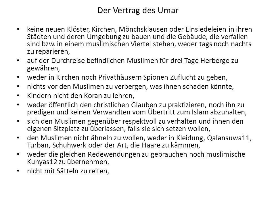 Der Vertrag des Umar keine neuen Klöster, Kirchen, Mönchsklausen oder Einsiedeleien in ihren Städten und deren Umgebung zu bauen und die Gebäude, die verfallen sind bzw.