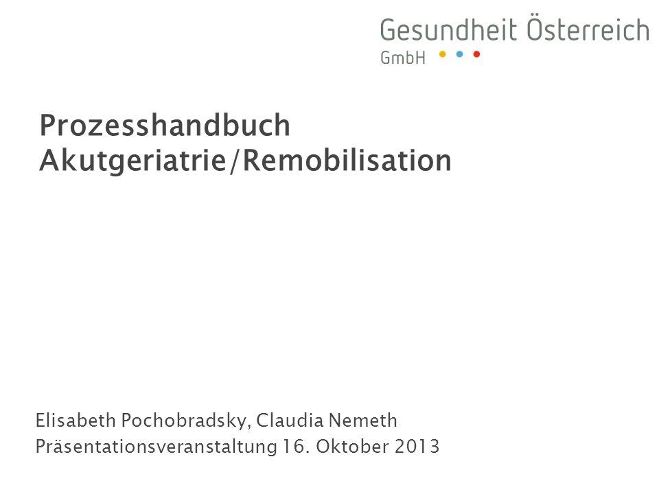 Elisabeth Pochobradsky, Claudia Nemeth Präsentationsveranstaltung 16. Oktober 2013 Prozesshandbuch Akutgeriatrie/Remobilisation