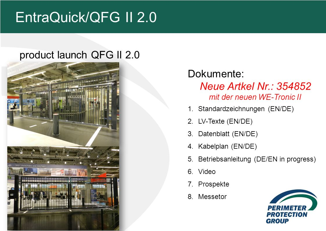 MFZ KONZEPT - Zielsetzung product launch QFG II 2.0 2 EntraQuick/QFG II 2.0 Dokumente: Neue Artkel Nr.: 354852 mit der neuen WE-Tronic II 1.Standardzeichnungen (EN/DE) 2.LV-Texte (EN/DE) 3.Datenblatt (EN/DE) 4.Kabelplan (EN/DE) 5.Betriebsanleitung (DE/EN in progress) 6.Video 7.Prospekte 8.Messetor