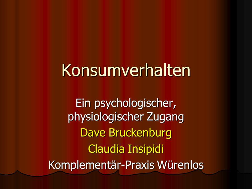 Konsumverhalten Ein psychologischer, physiologischer Zugang Dave Bruckenburg Claudia Insipidi Komplementär-Praxis Würenlos