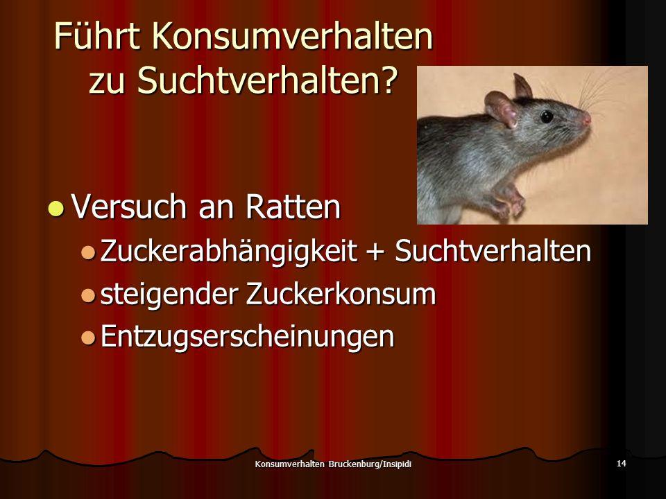 Führt Konsumverhalten zu Suchtverhalten? Versuch an Ratten Versuch an Ratten Zuckerabhängigkeit + Suchtverhalten Zuckerabhängigkeit + Suchtverhalten s