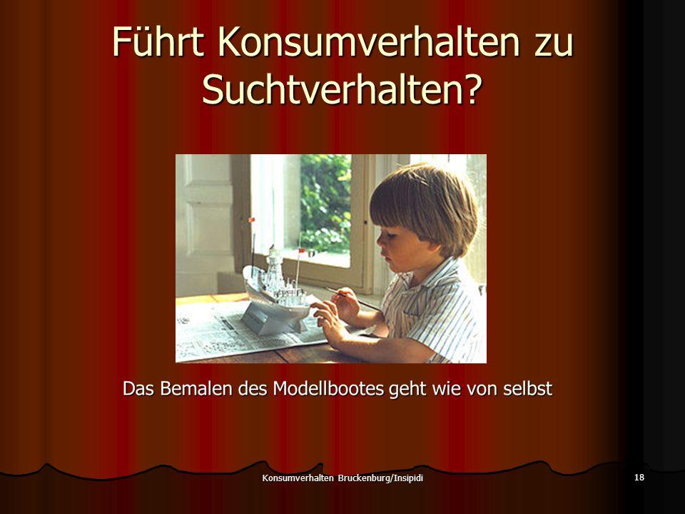 Führt Konsumverhalten zu Suchtverhalten? Konsumverhalten Bruckenburg/Insipidi 18