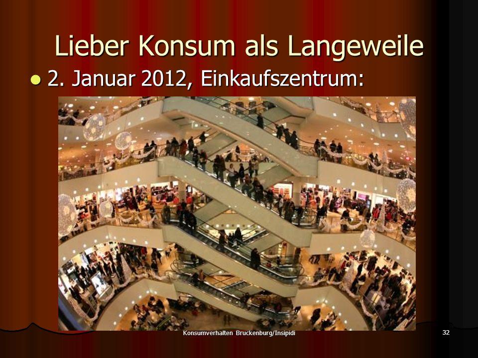 Lieber Konsum als Langeweile 2. Januar 2012, Einkaufszentrum: 2. Januar 2012, Einkaufszentrum: Konsumverhalten Bruckenburg/Insipidi 32