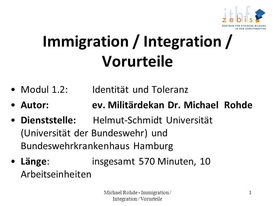 Immigration / Integration / Vorurteile Modul 1.2: Identität und Toleranz Autor: ev. Militärdekan Dr. Michael Rohde Dienststelle:Helmut-Schmidt Univers