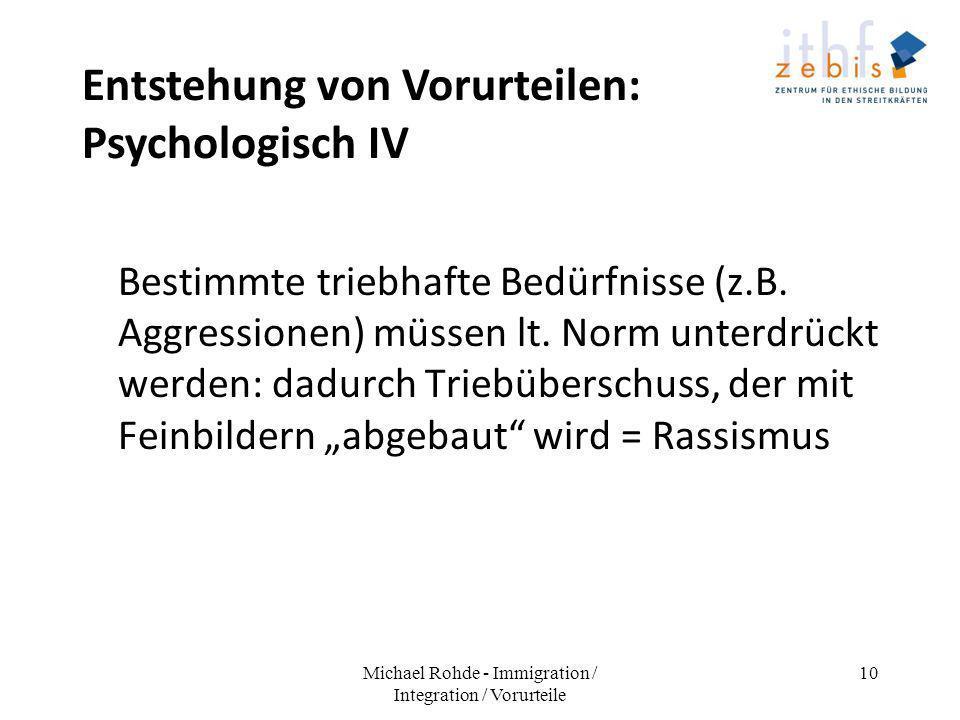 Entstehung von Vorurteilen: Psychologisch IV Bestimmte triebhafte Bedürfnisse (z.B. Aggressionen) müssen lt. Norm unterdrückt werden: dadurch Triebübe