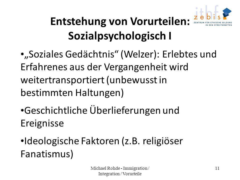 Entstehung von Vorurteilen: Sozialpsychologisch I Soziales Gedächtnis (Welzer): Erlebtes und Erfahrenes aus der Vergangenheit wird weitertransportiert