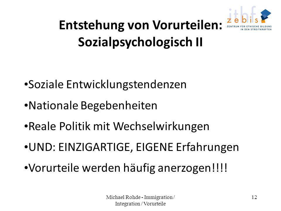 Entstehung von Vorurteilen: Sozialpsychologisch II Soziale Entwicklungstendenzen Nationale Begebenheiten Reale Politik mit Wechselwirkungen UND: EINZI