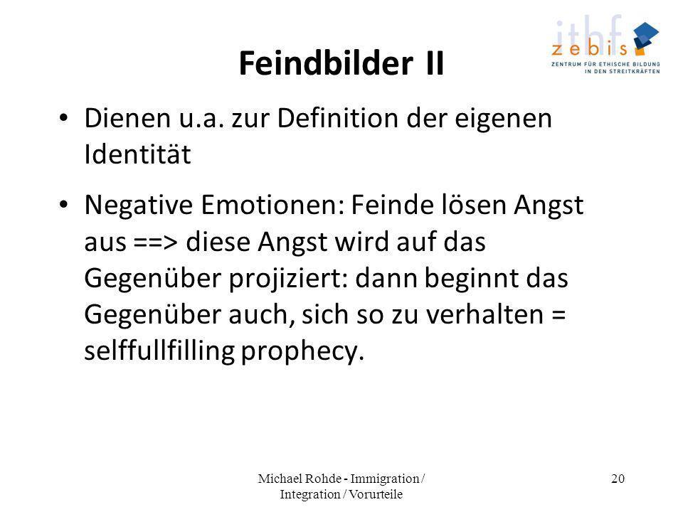 Feindbilder II Dienen u.a. zur Definition der eigenen Identität Negative Emotionen: Feinde lösen Angst aus ==> diese Angst wird auf das Gegenüber proj