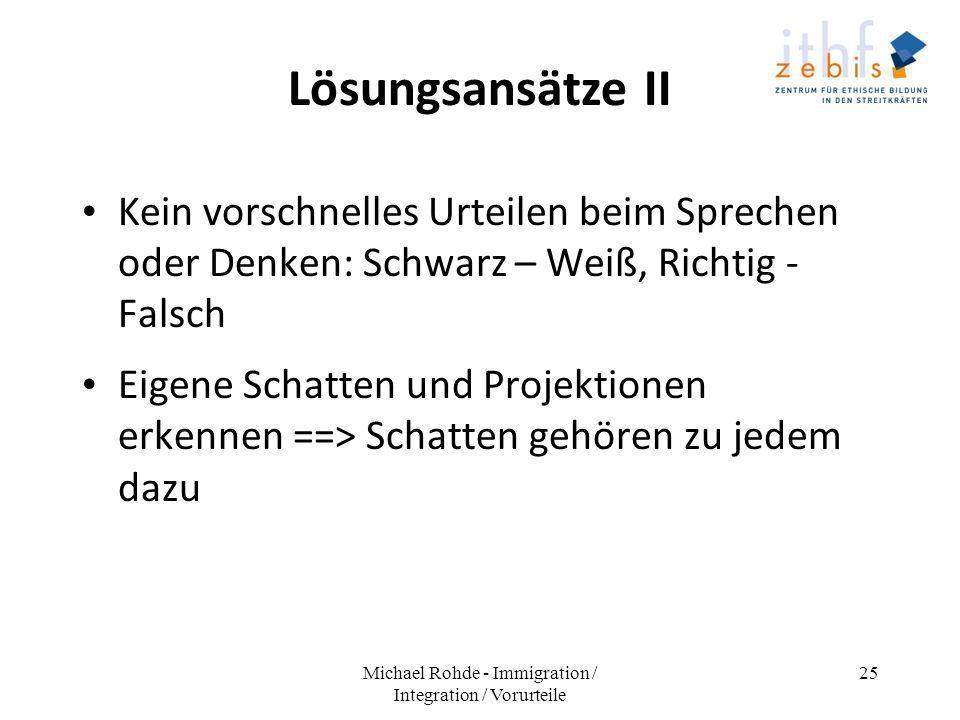 Lösungsansätze II Kein vorschnelles Urteilen beim Sprechen oder Denken: Schwarz – Weiß, Richtig - Falsch Eigene Schatten und Projektionen erkennen ==>