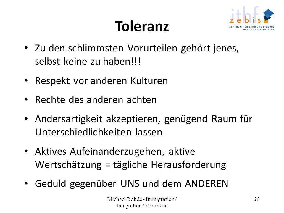 Toleranz Zu den schlimmsten Vorurteilen gehört jenes, selbst keine zu haben!!! Respekt vor anderen Kulturen Rechte des anderen achten Andersartigkeit