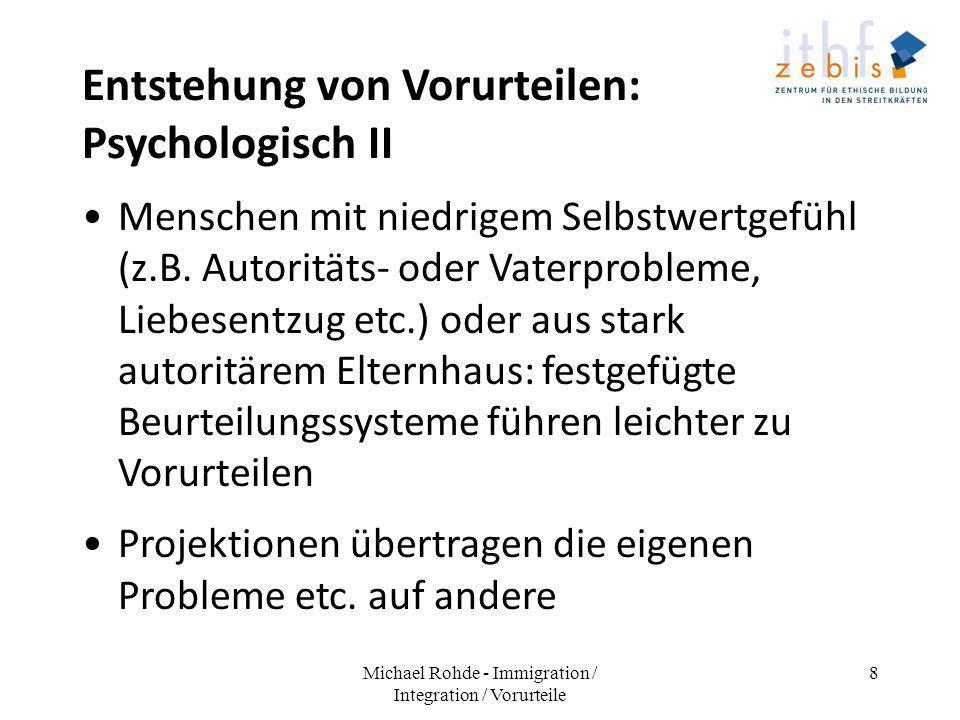 Entstehung von Vorurteilen: Psychologisch II Menschen mit niedrigem Selbstwertgefühl (z.B. Autoritäts- oder Vaterprobleme, Liebesentzug etc.) oder aus